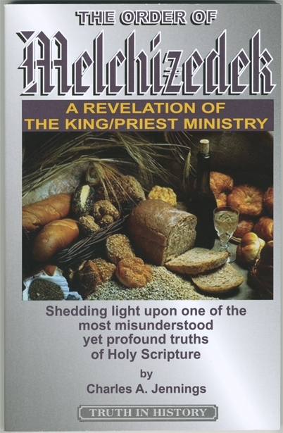 The Order Of Melchizedek A revelation Of The King/Priest Ministery