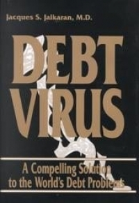 DEBT VIRUS... A Compelling Solution to the World\'s Debt Problems