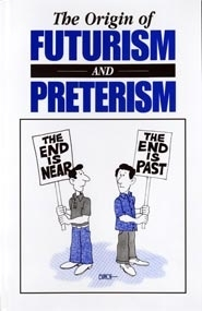 The Origin of FUTURISM AND PRETERISM