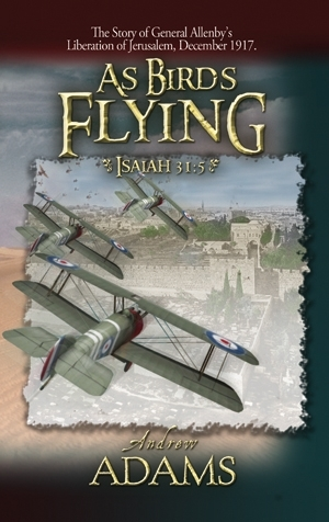 As Birds Flying  Prophecy fulfilled with the capture of Jerusalem in 1917