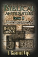 Biblical Antiquities - Book II - [ E. Raymond Capt]***Now Available on Kindle***