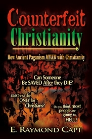 "Counterfeit Christianity...""How Ancient Paganism Mixed with Christianity\""   E. Raymond Capt [Kindle Available]"