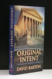Original Intent  Describes how the Supreme Court has rewritten our Constitution  [Barton]