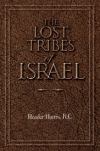 "THE LOST TRIBES OF ISRAEL...(Written by the founder  of the ""Pentecostal Movement\"" In London England)"