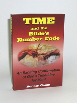 TIME and the  Bible's Number Code  An Exciting Confirmation  of God's Time-Line for Man!