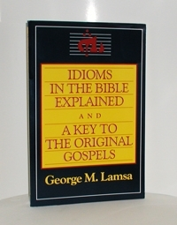 Idioms In The Bible Explained &  A Key To The Original Gospels