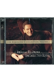 I Belong To Jesus (The Worshiper's Collection Vol. 1) - Dennis Jernigan