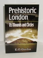 Prehistoric London Its Mounds and Circles